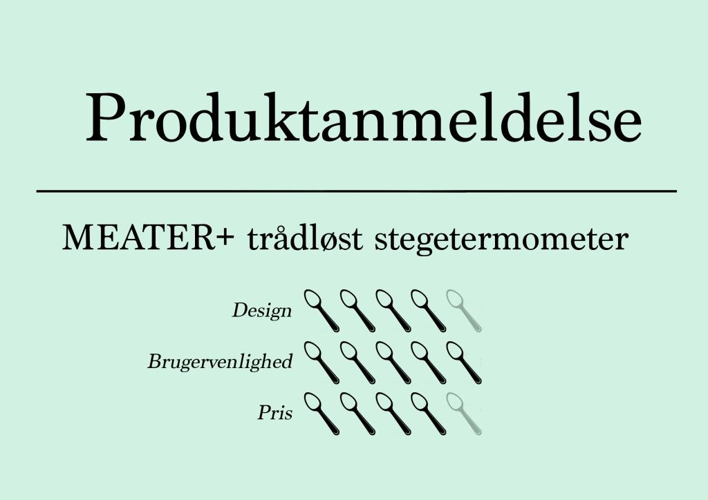 Produktanmeldelse  MEATER+ trådløst stegetermometer  Design (fire ud af fem skeer) Brugervenlighed (fem ud af fem skeer) Pris (fire ud af fem skeer)